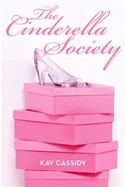 THE CINDERELLA SOCIETY (THE CINDERELLA SOCIETY, BOOK #1) BY KAY CASSIDY: BOOK REVIEW