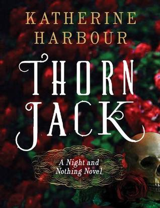 THORN JACK (NIGHT AND NOTHING, BOOK #1) BY KATHERINE HARBOUR: BOOK REVIEW