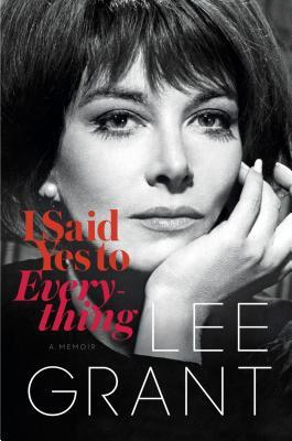 I SAID YES TO EVERYTHING: A MEMOIR BY LEE GRANT: BOOK REVIEW