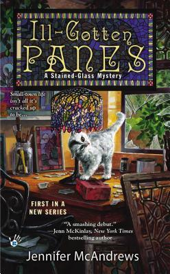 ILL-GOTTEN PANES (STAINED GLASS MYSTERY, BOOK #1) BY JENNIFER MCANDREWS: BOOK REVIEW