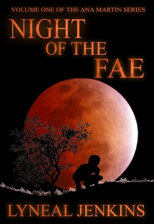 NIGHT OF THE FAE (ANA MARTIN , BOOK #1) BY LYNEAL JENKINS: BOOK REVIEW
