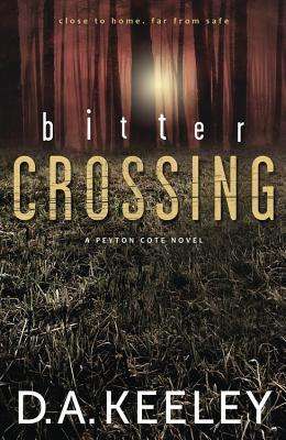 BITTER CROSSING (PEYTON COTE, BOOK #1) BY D.A. KEELEY: BOOK REVIEW