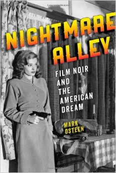 NIGHTMARE ALLEY: FILM NOIR AND THE AMERICAN DREAM BY MARK OSTEEN: BOOK REVIEW
