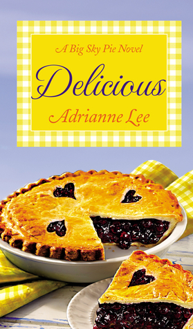 DELICIOUS (BIG SKY PIE, BOOK #2) BY ADRIANNE LEE: BOOK REVIEW