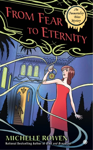 FROM FEAR TO ETERNITY (IMMORTALITY BITES, BOOK #3) BY MICHELLE ROWEN: BOOK REVIEW