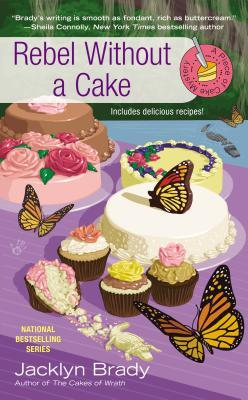 REBEL WITHOUT A CAKE (PIECE OF CAKE MYSTERY, BOOK #5) BY JACKLYN BRADY: BOOK REVIEW
