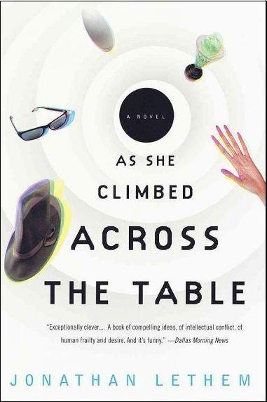 AS SHE CLIMBED ACROSS THE TABLE BY JONATHAN LETHEM: BOOK REVIEW