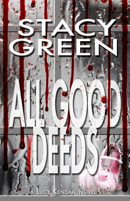 ALL GOOD DEEDS (LUCY KENDALL, BOOK #1) BY STACY GREEN: BOOK REVIEW