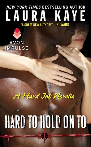 HARD TO HOLD ON TO (HARD INK, BOOK #2.5) BY LAURA KAYE: BOOK REVIEW