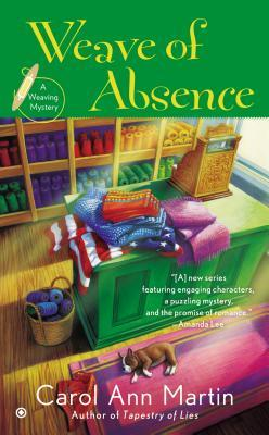 WEAVE OF ABSENCE (WEAVING MYSTERY, BOOK #3) BY CAROL ANN MARTIN: BOOK REVIEW
