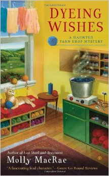 DYEING WISHES (HAUNTED YARN SHOP MYSTERY, BOOK #2) BY MOLLY MACRAE: BOOK REVIEW
