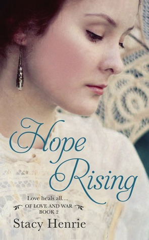 HOPE RISING (OF LOVE AND WAR, BOOK #2) BY STACY HENRIE: BOOK REVIEW