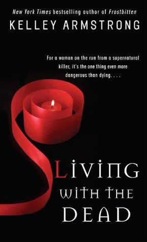 LIVING WITH THE DEAD (WOMEN OF THE OTHERWORLD, BOOK #9) BY KELLEY ARMSTRONG: BOOK REVIEW