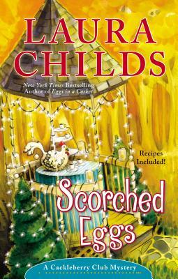 SCORCHED EGGS (CACKLEBERRY CLUB, BOOK #6) BY LAURA CHILDS: BOOK REVIEW
