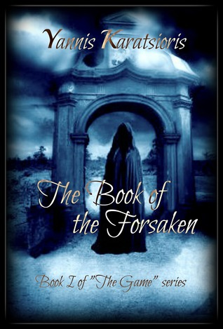 THE BOOK OF THE FORSAKEN (THE GAME, BOOK #1) BY YANNIS KARATSIORIS: BOOK REVIEW