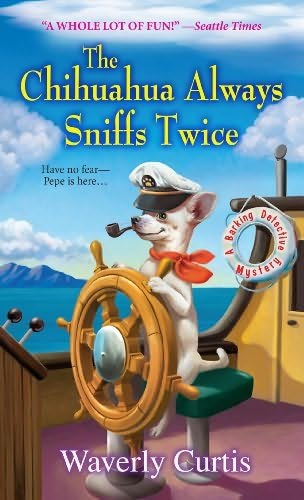THE CHIHUAHUA ALWAYS SNIFFS TWICE (BARKING DETECTIVE, BOOK #4) BY WAVERLY CURTIS: BOOK REVIEW