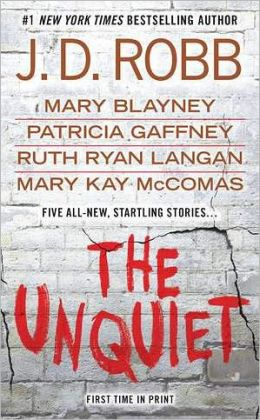 THE UNQUIET (INCLUDES IN DEATH, BOOK #33.5) BY J.D. ROBB, MARY BLAYNEY, PATRICIA GAFFNEY, RUTH RYAN LANGAN, & MARY KAY MCCOMAS: BOOK REVIEW