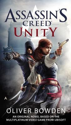 ASSASSIN'S CREED: UNITY (ASSASSIN'S CREED, BOOK #7) BY OLIVER BOWDEN: BOOK REVIEW