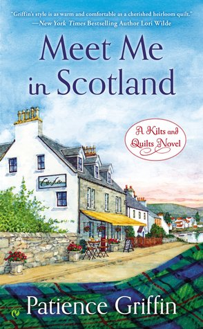MEET ME IN SCOTLAND (KILTS AND QUILTS, BOOK #2) BY PATIENCE GRIFFIN: BOOK REVIEW