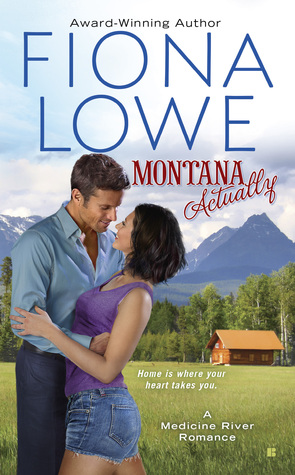 MONTANTA ACTUALLY (MEDICINE RIVER, BOOK #1) BY FIONA LOWE: BOOK REVIEW