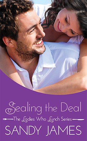 SEALING THE DEAL (THE LADIES WHO LUNCH, BOOK #3) BY SANDY JAMES: BOOK REVIEW