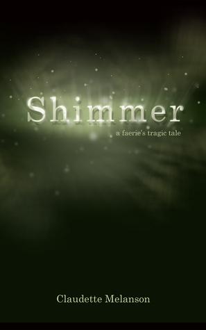 SHIMMER: A FAERIE'S TRAGIC TALE BY CLAUDETTE MELANSON: BOOK REVIEW