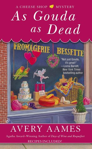 AS GOUDA AS DEAD (CHEESE SOUP MYSTERY, BOOK #6) BY AVERY AAMES: BOOK REVIEW