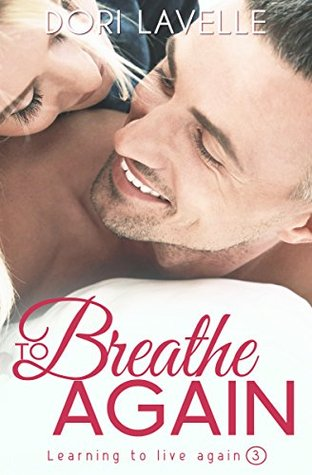 TO BREATHE AGAIN (LEARNING TO LIVE AGAIN, BOOK #3) BY DORI LAVELLE: BOOK REVIEW