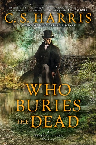 WHO BURIES THE DEAD (SEBASTIAN ST. CYR, BOOK #10) BY C.S. HARRIS: BOOK REVIEW