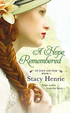 A HOPE REMEMBERED (OF LOVE AND WAR, BOOK #3) BY STACY HENRIE: BOOK REVIEW