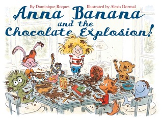 ANNA BANANA AND THE CHOCOLATE EXPLOSION BY ALEXIS DORMAL, DOMINIQUE ROQUES: BOOK REVIEW