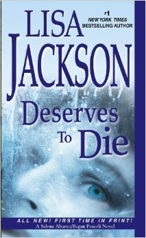 DESERVES TO DIE (TO DIE, BOOK #6) BY LISA JACKSON: BOOK REVIEW