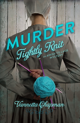 MURDER TIGHTLY KNIT (AMISH VILLAGE MYSTERY, BOOK #2) BY VANNETTA CHAPMAN: BOOK REVIEW