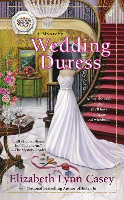 WEDDING DURESS (SOUTHERN SEWING CIRCLE, BOOK #10) BY ELIZABETH LYNN CASEY: BOOK REVIEW