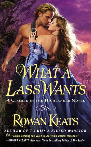 WHAT A LASS WANTS (CLAIMED BY THE HIGHLANDER, BOOK #4) BY ROWAN KEATS: BOOK REVIEW