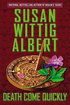 DEATH COME QUICKLY (CHINA BAYLES, BOOK #22) BY SUSAN WITTIG ALBERT: BOOK REVIEW