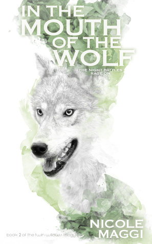 IN THE MOUTH OF THE WOLF (TWIN WILLOWS TRILOGY, BOOK #2) BY NICOLE MAGGI : BOOK REVIEW