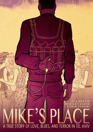 MIKE'S PLACE: A TRUE STORY OF LOVE, BLUES, AND TERROR IN TEL AVIV BY JACK BAXTER, JOSHUA FAUDEM, KOREN SHADMI: GRAPHIC NOVEL REVIEW