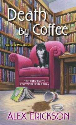 DEATH BY COFFEE (BOOKSTORE CAFE MYSTERY, BOOK #1) BY ALEX ERICKSON: BOOK REVIEW
