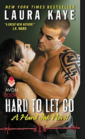 HARD TO LET GO (HARD INK, BOOK #4) BY LAURA KAYE: BOOK REVIEW