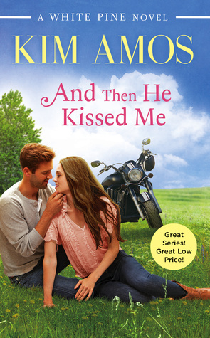 AND THEN HE KISSED ME (WHITE PINE #2) BY KIM AMOS: BOOK REVIEW