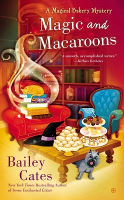 MAGIC AND MACAROONS (A MAGICAL BAKERY MYSTERY, BOOK #5) BY BAILEY CATES: BOOK REVIEW