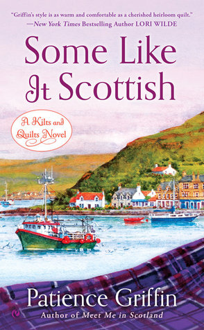 SOME LIKE IT SCOTTISH (KILTS AND QUILTS, BOOK #3) BY PATIENCE GRIFFIN: BOOK REVIEW