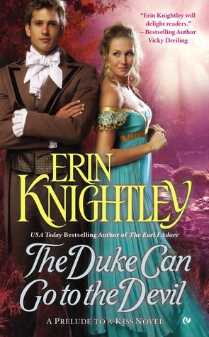 THE DUKE CAN GO TO THE DEVIL (PRELUDE TO A KISS, BOOK #3) BY ERIN KNIGHTLEY: BOOK REVIEW