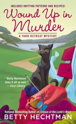 WOUND UP IN MURDER (A YARN RETREAT MYSTERY, BOOK #3) BY BETTY HECHTMAN: BOOK REVIEW
