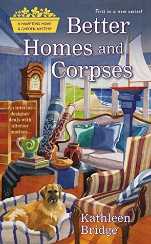 BETTER HOMES AND CORPSES (HAMPTONS HOME & GARDEN MYSTERIES, BOOK #1) BY KATHLEEN BRIDGE: BOOK REVIEW
