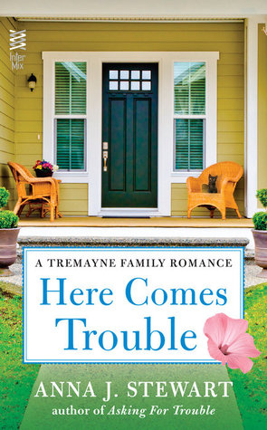 HERE COMES TROUBLE (TREMAYNE FAMILY, BOOK #2) BY ANNA J. STEWART: BOOK REVIEW