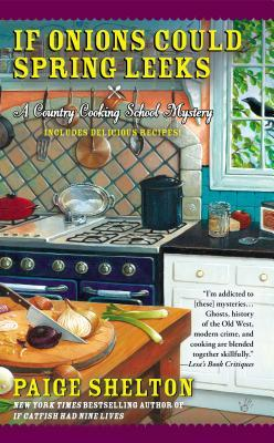 IF ONIONS COULD SPRING LEEKS (A COUNTRY COOKING SCHOOL MYSTERY, BOOK #5) BY PAIGE SHELTON: BOOK REVIEW