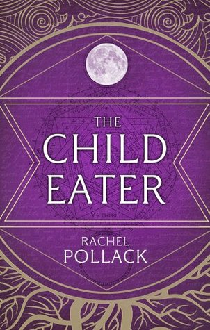 THE CHILD EATER BY RACHEL POLLACK: BOOK REVIEW
