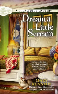 DREAM A LITTLE SCREAM (DREAM CLUB MYSTERY, BOOK #2) BY MARY KENNEDY: BOOK REVIEW